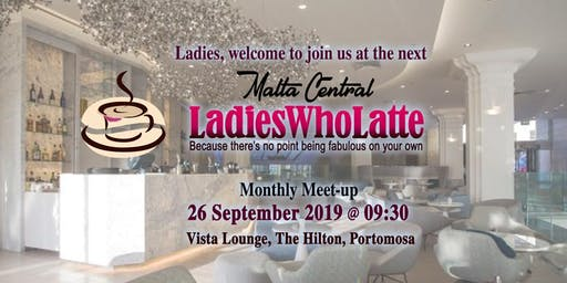 Malta Ladies Who Latte - 26 September 2019 - Monthly Meet-up