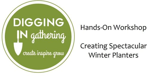 Digging In: Hands-On Workshop, Creating Spectacular Winter Planters