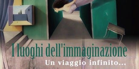 """"""" I luoghi dell'immaginazione"""" un viaggio infinito… biglietti"""