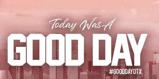 Today Was A Good Day - #GoodDayDTX