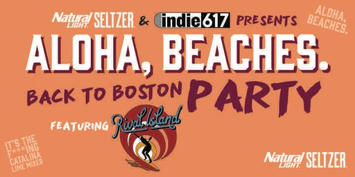 Aloha Beaches. Back to Boston Party presented by Natty Seltzer and indie617