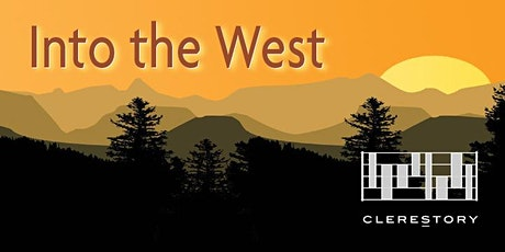 Clerestory presents Into the West (Berkeley) tickets