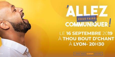 Allez vous faire communiquer à Lyon billets