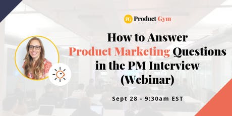 How to Answer the Product Marketing Questions in the PM Interview - Webinar tickets