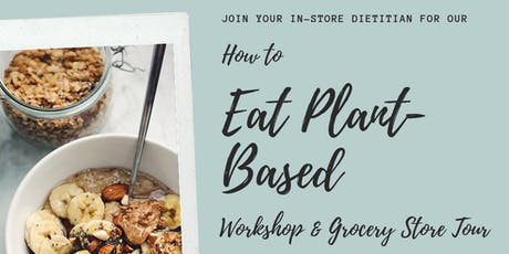 How To Eat Plant-Based: Workshop and Grocery Store Tour! tickets