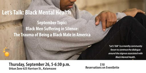 September Let's Talk: Black Men Suffering in Silence: The Trauma of Being a Black Man in America