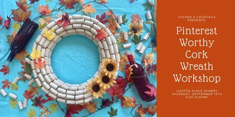 Lawton Ridge Winery + Colors & Cocktails: Pinterest-Worthy Cork Wreath! tickets
