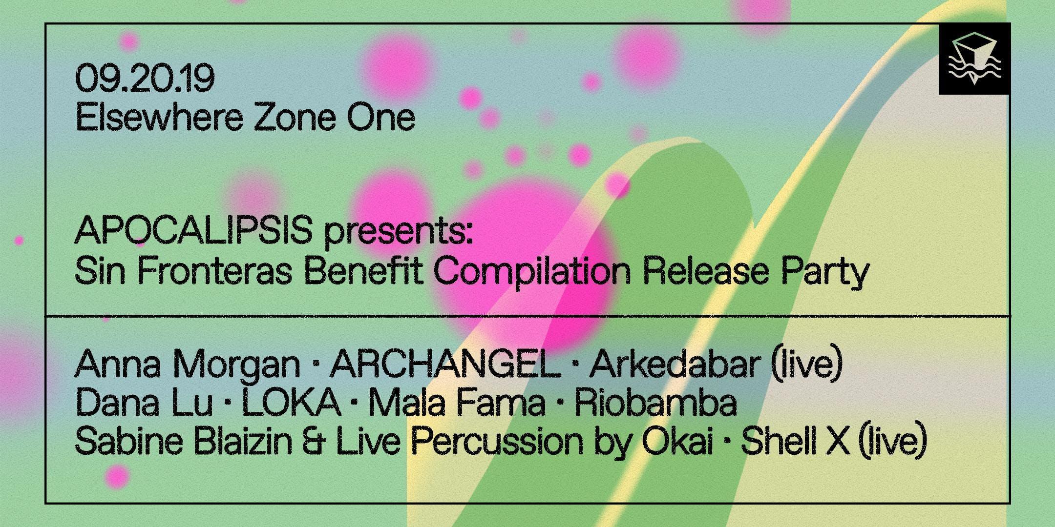 APOCALIPSIS Presents: Sin Fronteras Benefit Compilation Release Party w/ Anna Morgan, ARCHANGEL, Arkedabar (Live), Dana Lu, LOKA, Mala Fama, Riobamba, Sabine Blaizin & Live Percussion by Okai and more