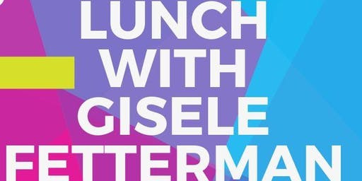 Lunch with Gisele Fetterman