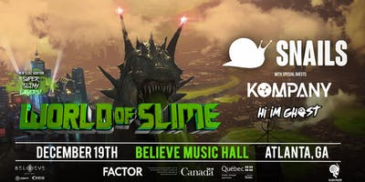 SNAILS - World of Slime Tour Atlanta   IRIS ESP101 Learn to Believe   Thursday December 19