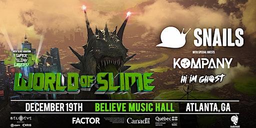 SNAILS - World of Slime Tour Atlanta | IRIS ESP101 Learn to Believe | Thursday December 19