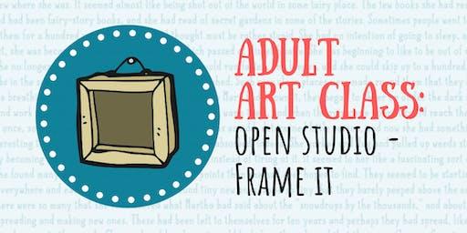 Adult Art Class: Open Studio - Frame It