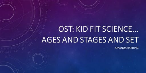 OUT OF SCHOOL TIME: Kid FIT Science...Ages and Stages and SET