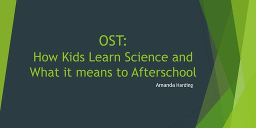 OUT OF SCHOOL TIME: How Kids Learn Science and What it means to Afterschool