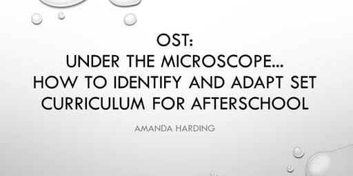 OUT OF SCHOOL TIME: Under the Microscope...How to Identify and Adapt Set Curriculum for Afterschool