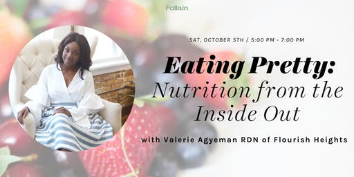 Eating Pretty: Nutrition from the Inside Out with Valerie Agyeman RDN