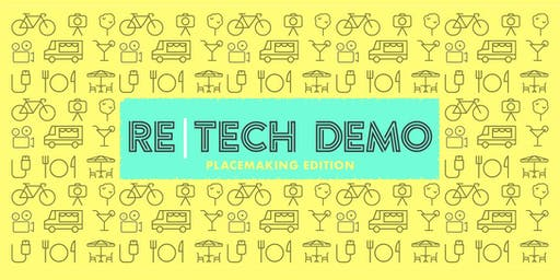 Re | Tech Demo: Placemaking Edition