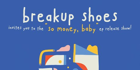"""BREAKUP SHOES """"So Money, Baby"""" EP Release Show tickets"""