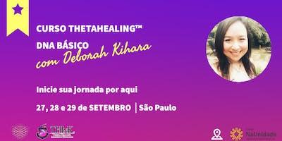 Curso Thetahealing® DNA Básico com Deborah Kihara 27, 28 e 29 de Setembro 2019