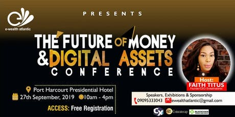The Future of Money & Digital Assets Conference. Port Harcourt,2019 tickets