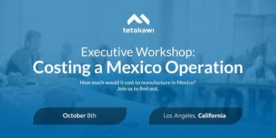 Executive Workshop: Costing a Mexico Operation (Los Angeles)