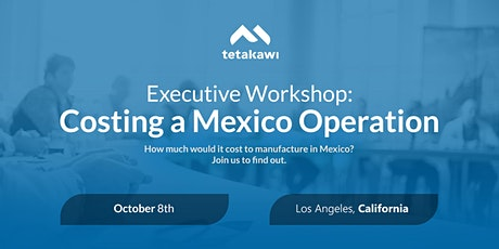 Executive Workshop: Costing a Mexico Operation (Los Angeles) tickets