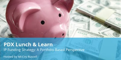 PDX Lunch & Learn: IP Funding Strategy: A Portfolio-Based Perspective