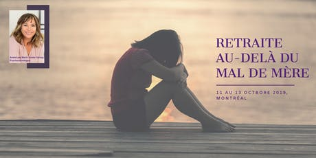 Retraite Au-delà du mal de mère (Montréal du 11 au 13 oct. 2019) billets