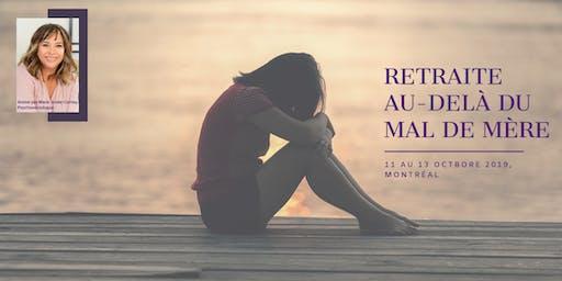 Retraite Au-delà du mal de mère (Montréal du 11 au 13 oct. 2019)