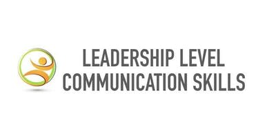 Leadership Level Communication Skills (For Business and Personal)