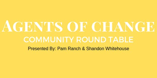 Agents of Change - Community Round Table