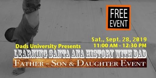 Making Santa Ana History with Dad