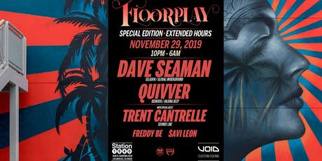 Floorplay Special Edition Dave Seaman, Quivver & Trent Cantrelle tickets