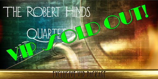 Exclusive VIP Package for The Robert Hinds Quartet