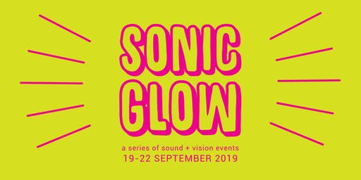 SONIC GLOW: a series of sound + vision events