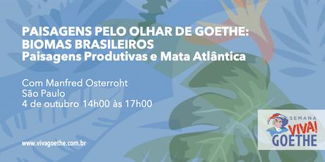 Paisagens pelo olhar de Goethe: BIOMAS BRASILEIROS | Paisagens Produtivas e Mata Atlantica ingressos