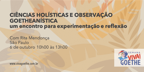 CIÊNCIAS HOLÍSTICAS E OBSERVAÇÃO GOETHEANÍSTICA | um encontro para experimentação e reflexão ingressos