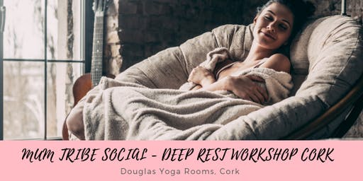 Mum Tribe Social - Deep Rest Workshop Cork