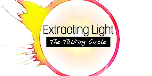 Extracting Light: The Talking Circle (Women Only)