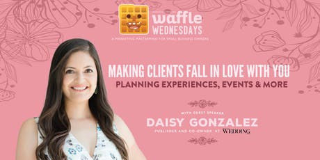 Waffle Wednesday: Making Clients Fall In Love With You tickets