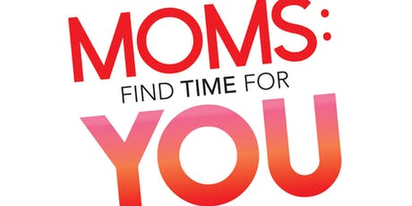 MOMS: Find time for YOU! tickets