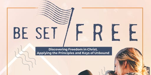 Be Set Free:  Freedom in Christ, Applying the Principles & Keys of Unbound