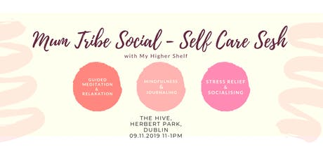 Mum Tribe Social - Rest, Relaxation and Self Care Sesh @ The Hive with My Higher Shelf  tickets