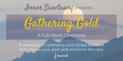Weekend Retreat: Gathering Gold - A Full Moon Ceremony