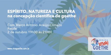 ESPÍRITO, NATUREZA E CULTURA na concepção científica de Goethe ingressos