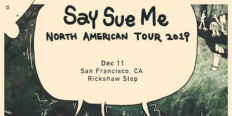 SAY SUE ME with support tba tickets