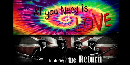 All You Need is Love Project featuring The Return! Saturday Performance