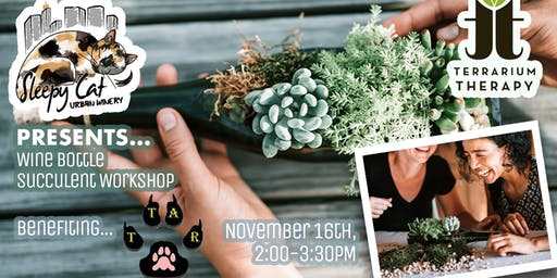 SOLD OUT- Wine Bottle Succulent Workshop Benefiting Tattered Tails