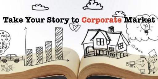 Take Your Story to (Corporate) Market