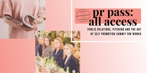 LEAGUE OF EXTRAORDINARY WOMEN MELB // PR PASS: ALL ACCESS - Public Relations, Pitching and the Art of Self Promotion Summit